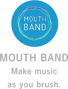 MOUTH BAND Make musicas you brush.